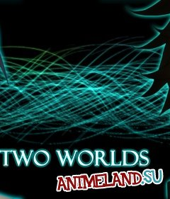 Two Worlds / AMV